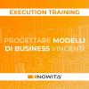 Progettare Modelli di Business Vincenti - Execution Training Digital Edition